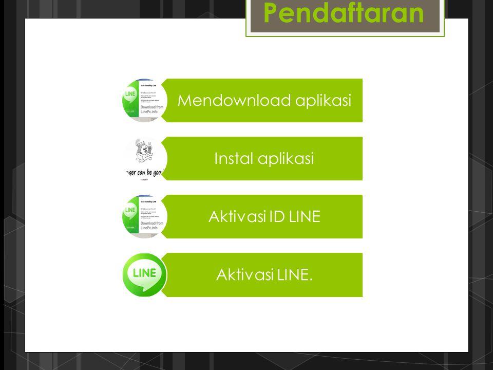 Pendaftaran Mendownload aplikasi Instal aplikasi Aktivasi ID LINE Aktivasi LINE.