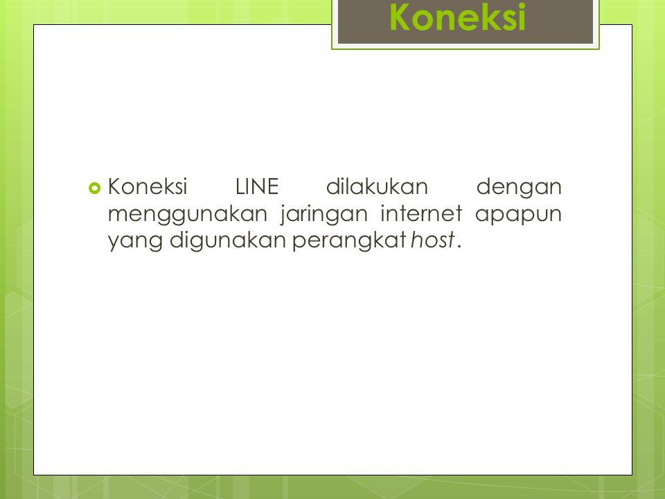Koneksi  Koneksi LINE dilakukan dengan menggunakan jaringan internet apapun yang digunakan perangkat host.