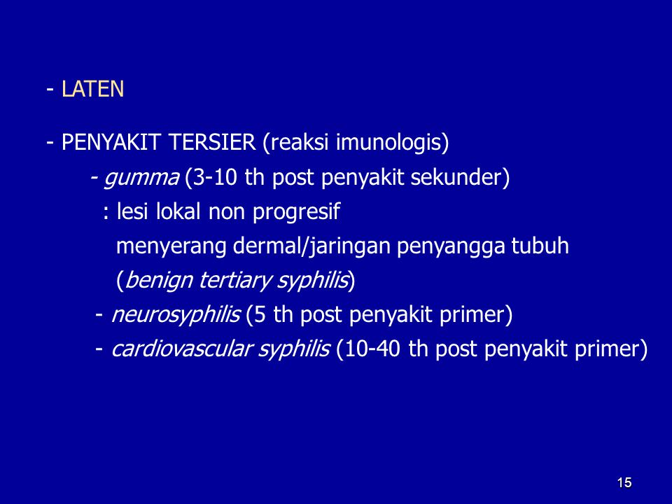 15 - LATEN - PENYAKIT TERSIER (reaksi imunologis) - gumma (3-10 th post penyakit sekunder) : lesi lokal non progresif menyerang dermal/jaringan penyan