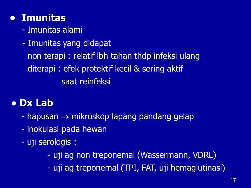 17 Imunitas - Imunitas alami - Imunitas yang didapat non terapi : relatif lbh tahan thdp infeksi ulang diterapi : efek protektif kecil & sering aktif