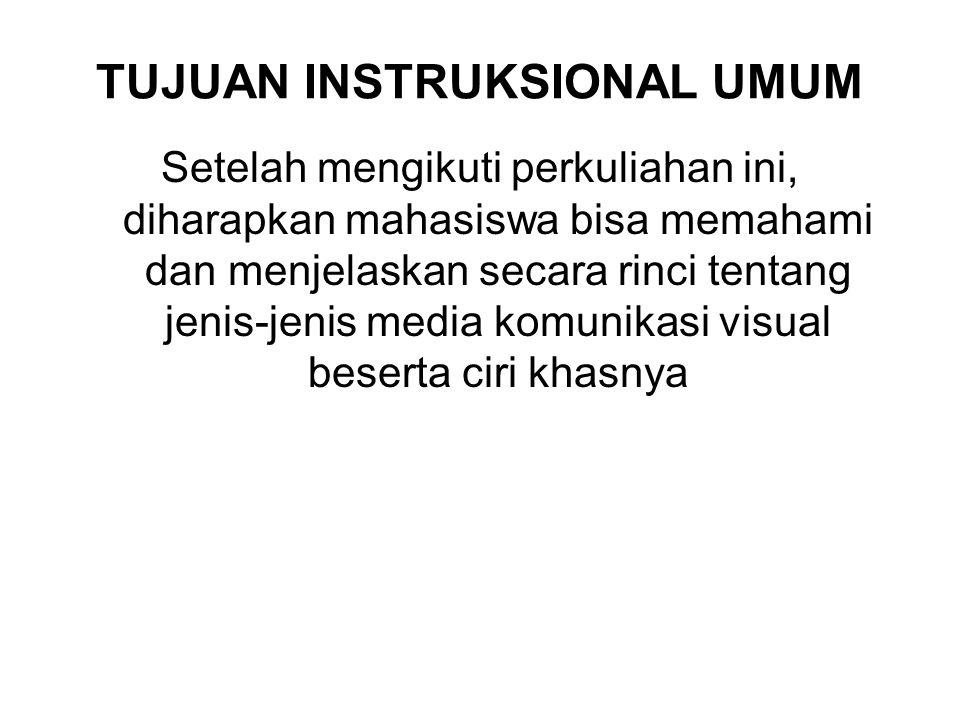 TUJUAN INSTRUKSIONAL UMUM Setelah mengikuti perkuliahan ini, diharapkan mahasiswa bisa memahami dan menjelaskan secara rinci tentang jenis-jenis media komunikasi visual beserta ciri khasnya