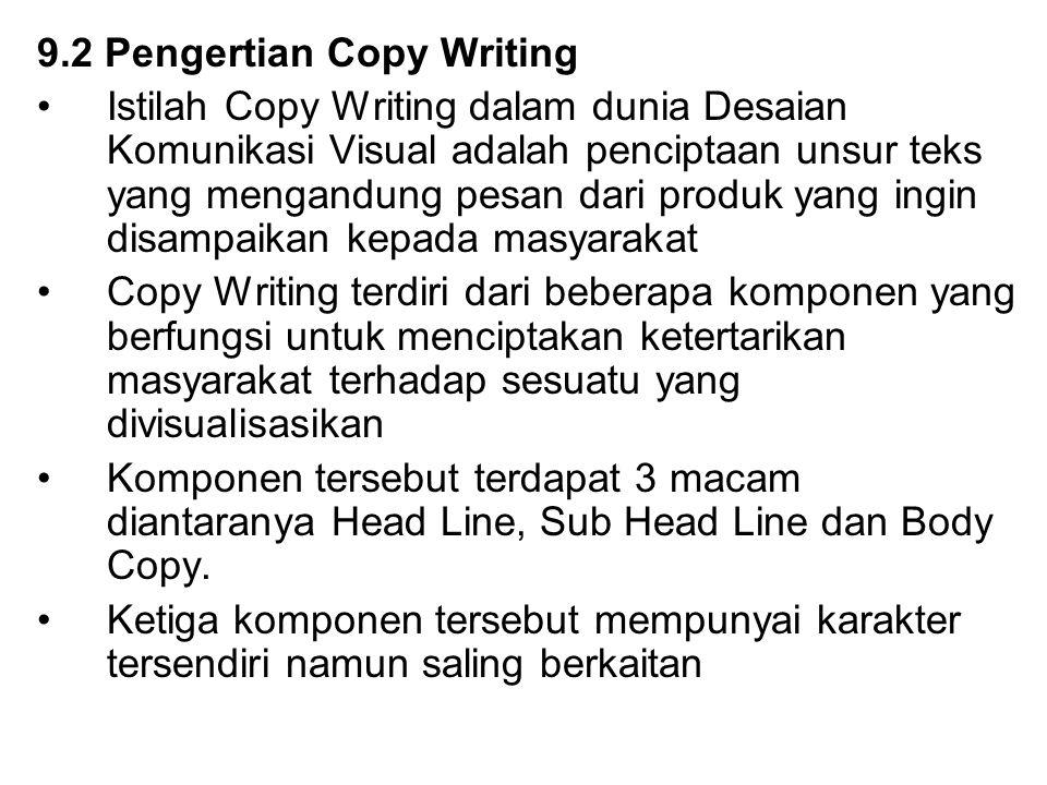 9.2 Pengertian Copy Writing Istilah Copy Writing dalam dunia Desaian Komunikasi Visual adalah penciptaan unsur teks yang mengandung pesan dari produk