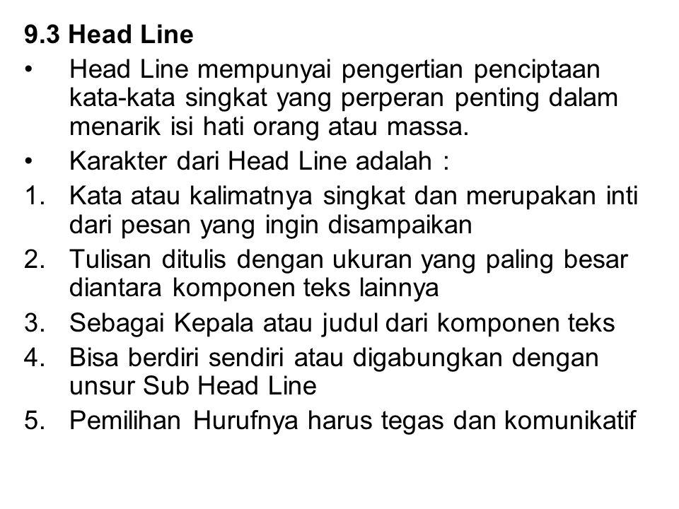 9.3 Head Line Head Line mempunyai pengertian penciptaan kata-kata singkat yang perperan penting dalam menarik isi hati orang atau massa.