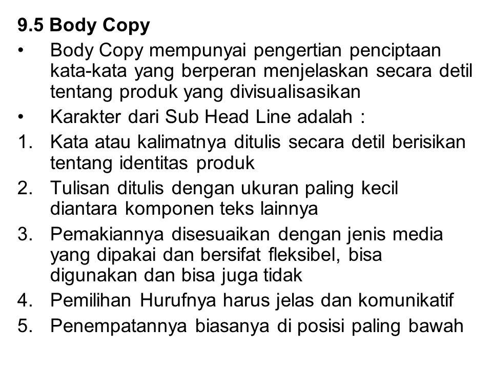 9.5 Body Copy Body Copy mempunyai pengertian penciptaan kata-kata yang berperan menjelaskan secara detil tentang produk yang divisualisasikan Karakter