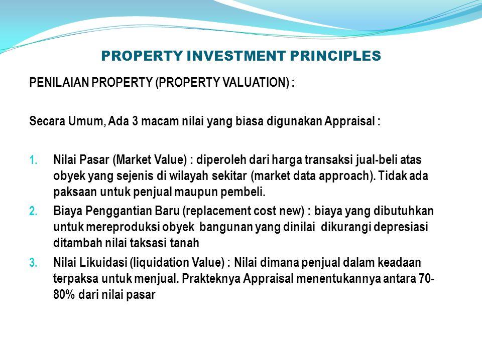 PROPERTY INVESTMENT PRINCIPLES PENILAIAN PROPERTY (PROPERTY VALUATION) : Secara Umum, Ada 3 macam nilai yang biasa digunakan Appraisal : 1.