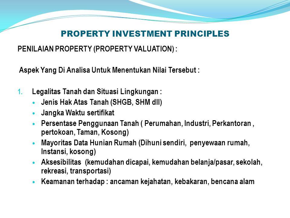 PROPERTY INVESTMENT PRINCIPLES PENILAIAN PROPERTY (PROPERTY VALUATION) : Aspek Yang Di Analisa Untuk Menentukan Nilai Tersebut : 1.