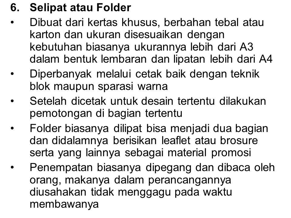 6.Selipat atau Folder Dibuat dari kertas khusus, berbahan tebal atau karton dan ukuran disesuaikan dengan kebutuhan biasanya ukurannya lebih dari A3 d