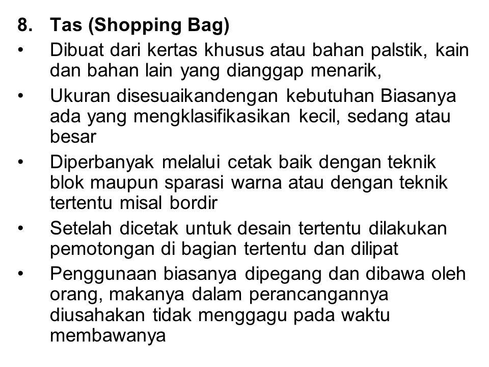 8.Tas (Shopping Bag) Dibuat dari kertas khusus atau bahan palstik, kain dan bahan lain yang dianggap menarik, Ukuran disesuaikandengan kebutuhan Biasa