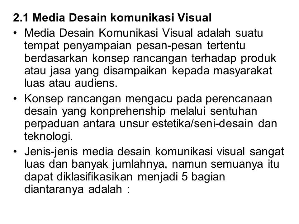2.1 Media Desain komunikasi Visual Media Desain Komunikasi Visual adalah suatu tempat penyampaian pesan-pesan tertentu berdasarkan konsep rancangan te