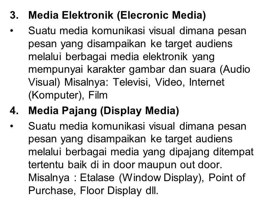 3.Media Elektronik (Elecronic Media) Suatu media komunikasi visual dimana pesan pesan yang disampaikan ke target audiens melalui berbagai media elektr
