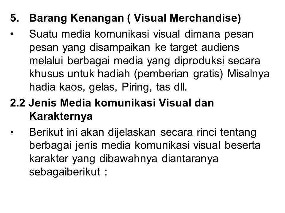 5.Barang Kenangan ( Visual Merchandise) Suatu media komunikasi visual dimana pesan pesan yang disampaikan ke target audiens melalui berbagai media yan