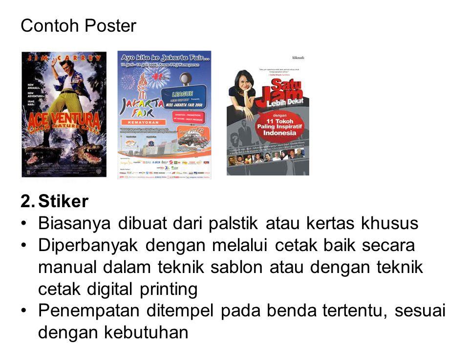 Contoh Poster 2.Stiker Biasanya dibuat dari palstik atau kertas khusus Diperbanyak dengan melalui cetak baik secara manual dalam teknik sablon atau de