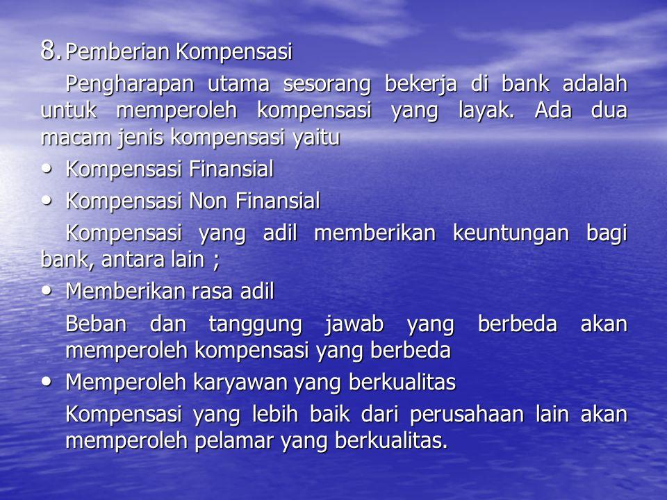8. Pemberian Kompensasi Pengharapan utama sesorang bekerja di bank adalah untuk memperoleh kompensasi yang layak. Ada dua macam jenis kompensasi yaitu