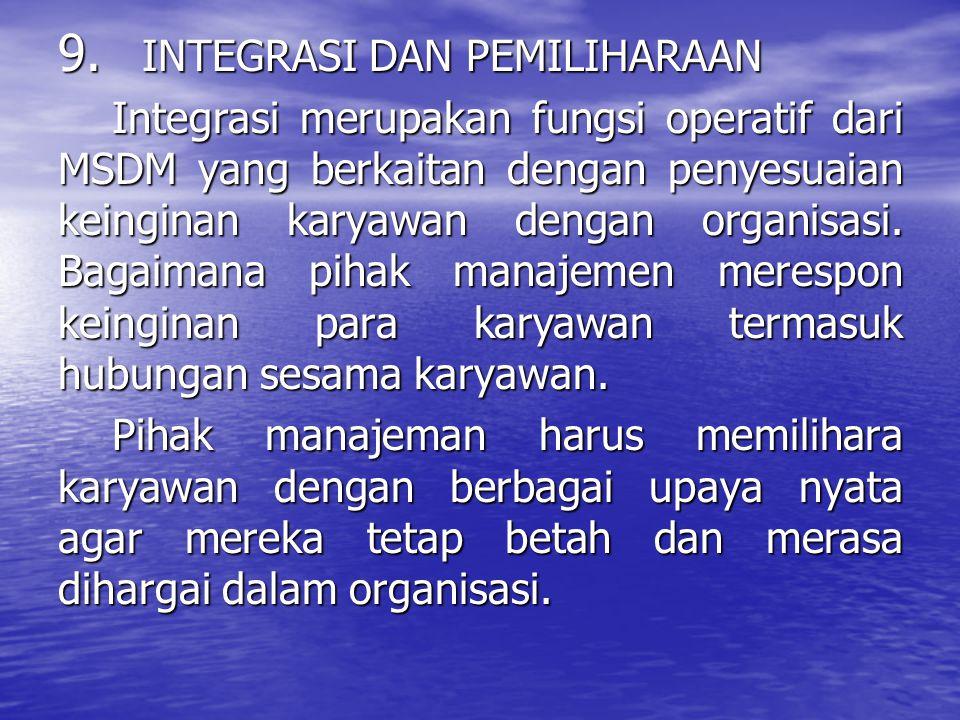 9. INTEGRASI DAN PEMILIHARAAN Integrasi merupakan fungsi operatif dari MSDM yang berkaitan dengan penyesuaian keinginan karyawan dengan organisasi. Ba