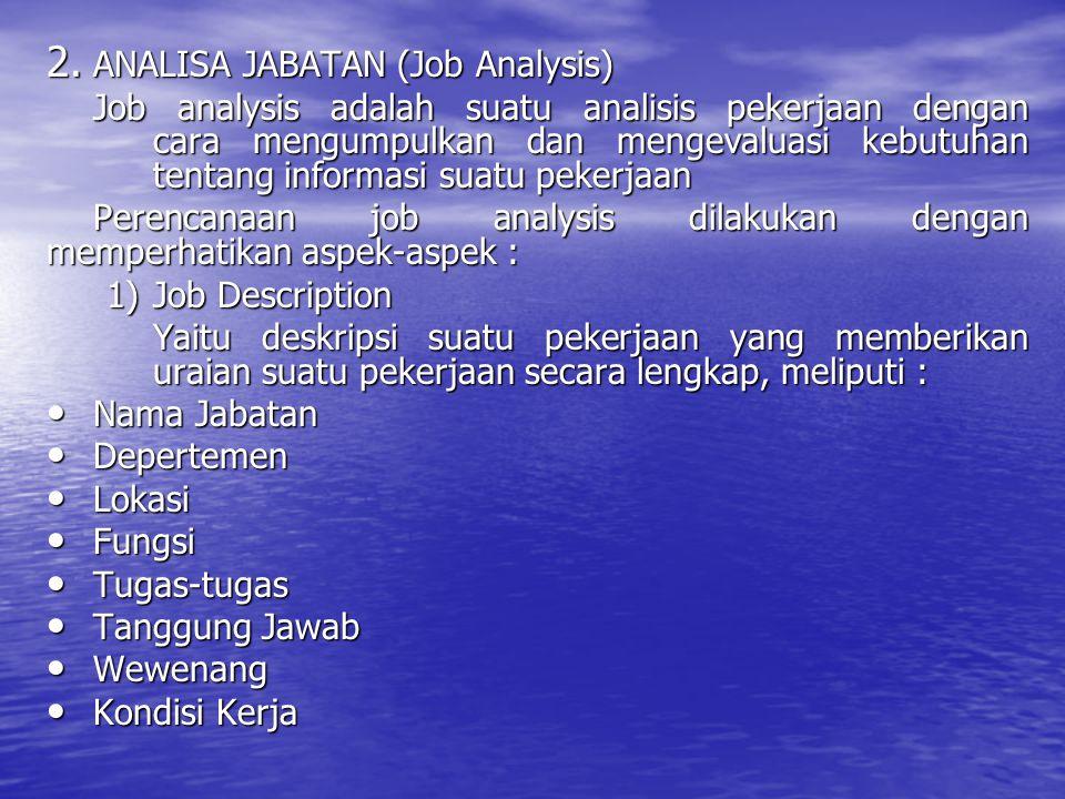 2. ANALISA JABATAN (Job Analysis) Job analysis adalah suatu analisis pekerjaan dengan cara mengumpulkan dan mengevaluasi kebutuhan tentang informasi s