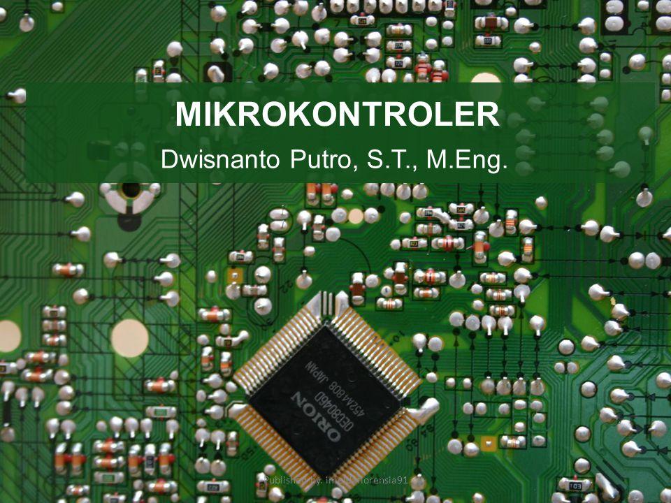 MICROCONTROLLER MICROCONTROLLER (OTAK/PENGONTROL) MIKROKONTROLER adalah salah satu dari bagian dasar dari suatu sistem komputer.