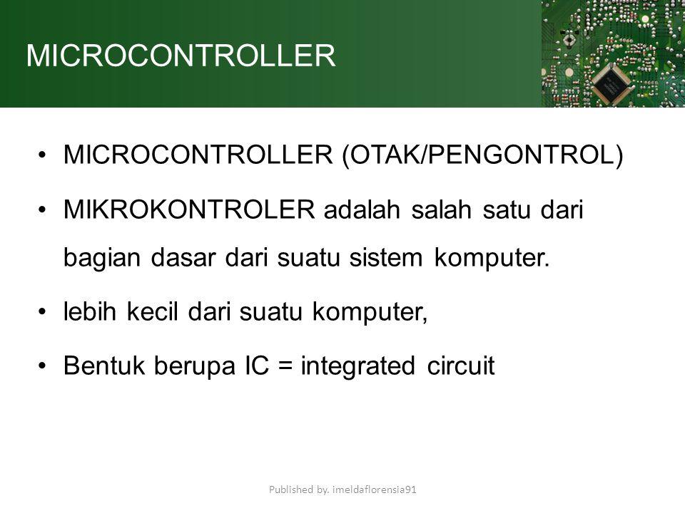 MICROCONTROLLER MICROCONTROLLER (OTAK/PENGONTROL) MIKROKONTROLER adalah salah satu dari bagian dasar dari suatu sistem komputer. lebih kecil dari suat