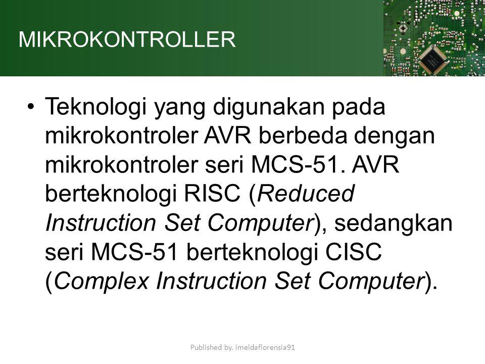 MIKROKONTROLLER Teknologi yang digunakan pada mikrokontroler AVR berbeda dengan mikrokontroler seri MCS-51. AVR berteknologi RISC (Reduced Instruction