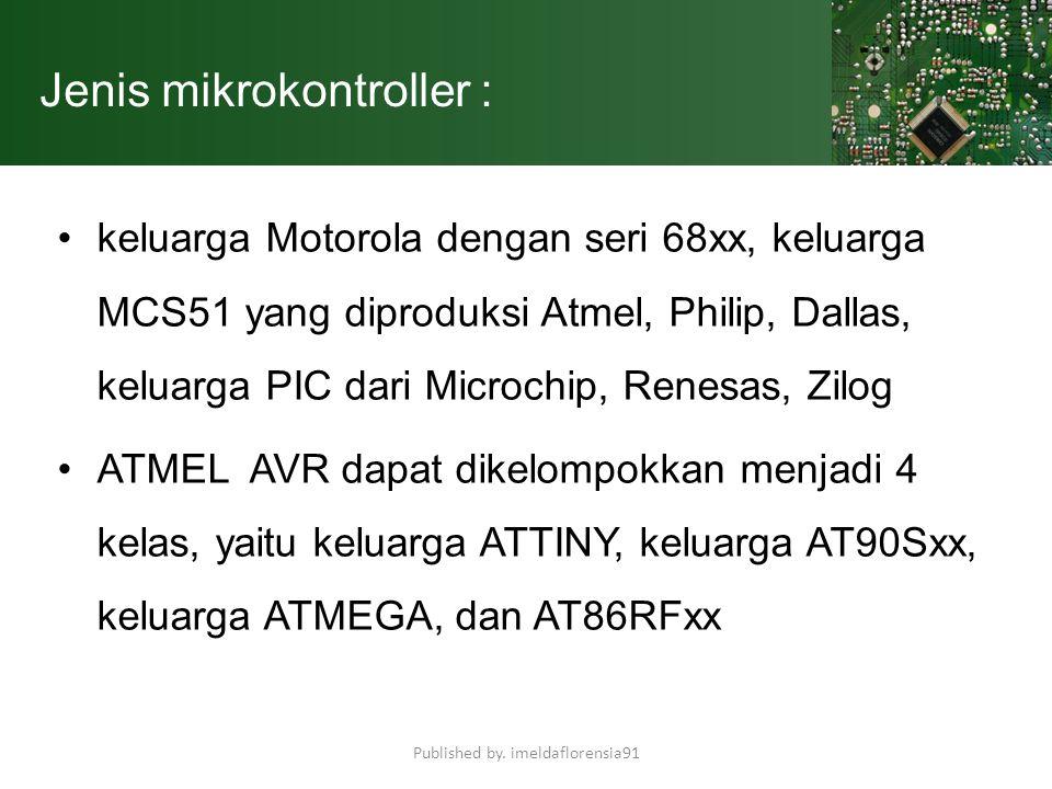 Jenis mikrokontroller : keluarga Motorola dengan seri 68xx, keluarga MCS51 yang diproduksi Atmel, Philip, Dallas, keluarga PIC dari Microchip, Renesas