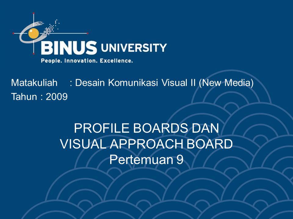 PROFILE BOARDS DAN VISUAL APPROACH BOARD Pertemuan 9 Matakuliah: Desain Komunikasi Visual II (New Media) Tahun : 2009