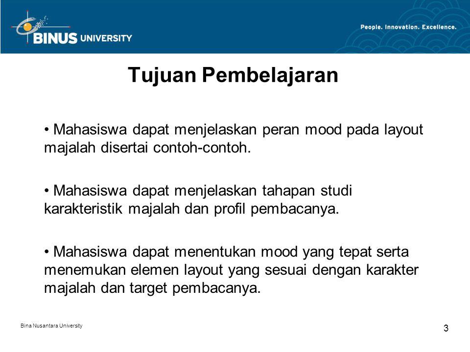 Bina Nusantara University 3 Tujuan Pembelajaran Mahasiswa dapat menjelaskan peran mood pada layout majalah disertai contoh-contoh. Mahasiswa dapat men