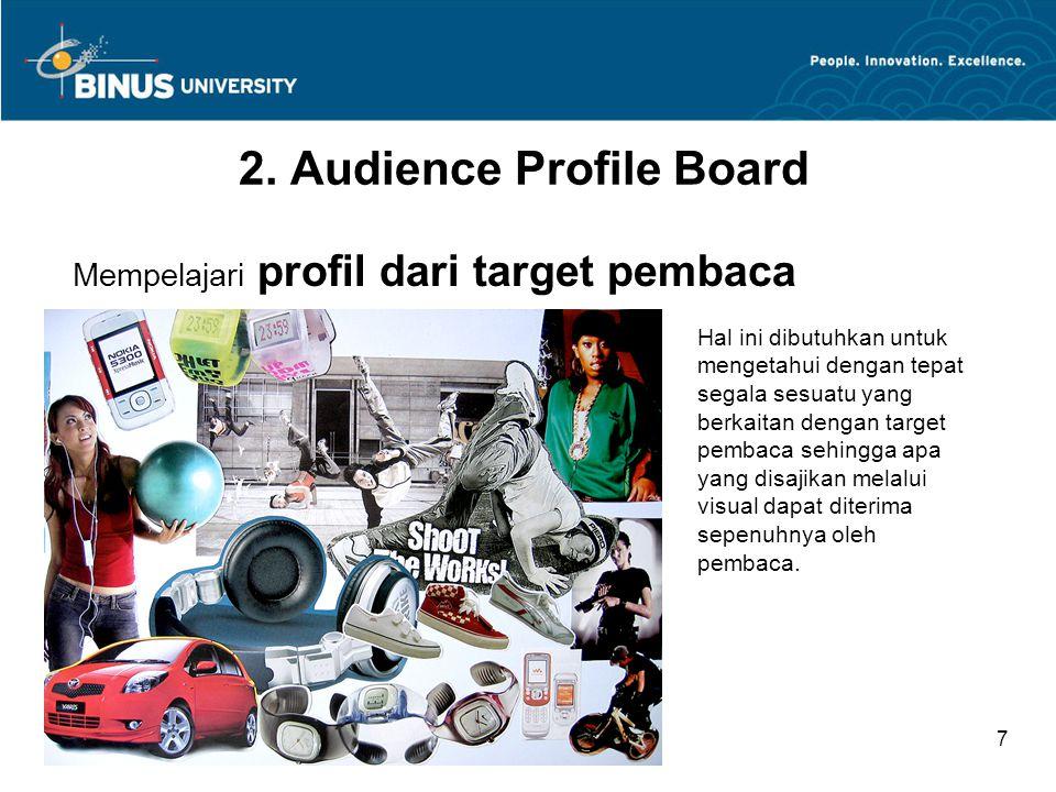Bina Nusantara University 7 2. Audience Profile Board Mempelajari profil dari target pembaca Hal ini dibutuhkan untuk mengetahui dengan tepat segala s