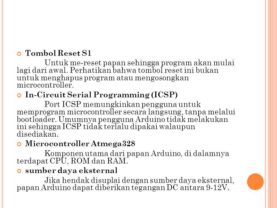 Tombol Reset S1 Untuk me-reset papan sehingga program akan mulai lagi dari awal. Perhatikan bahwa tombol reset ini bukan untuk menghapus program atau