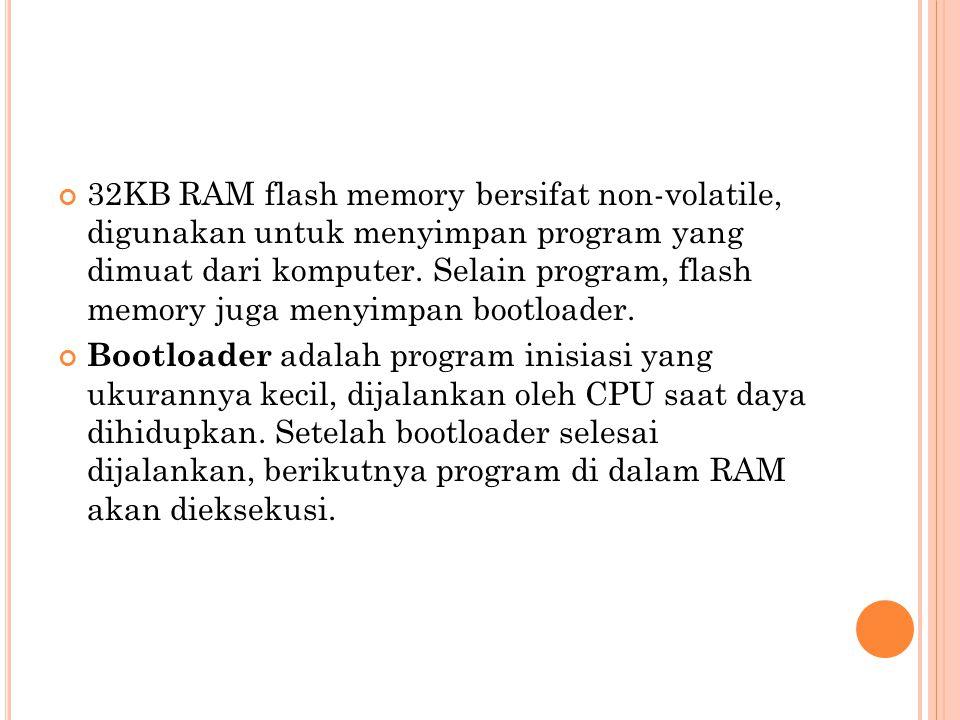 32KB RAM flash memory bersifat non-volatile, digunakan untuk menyimpan program yang dimuat dari komputer. Selain program, flash memory juga menyimpan