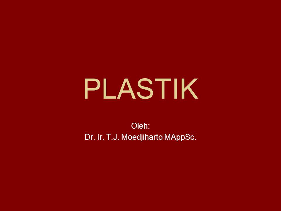 PLASTIK Oleh: Dr. Ir. T.J. Moedjiharto MAppSc.