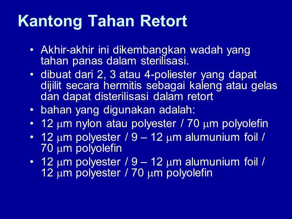 Kantong Tahan Retort Akhir-akhir ini dikembangkan wadah yang tahan panas dalam sterilisasi. dibuat dari 2, 3 atau 4-poliester yang dapat dijilit secar