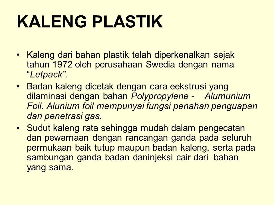 """KALENG PLASTIK Kaleng dari bahan plastik telah diperkenalkan sejak tahun 1972 oleh perusahaan Swedia dengan nama """"Letpack"""". Badan kaleng dicetak denga"""