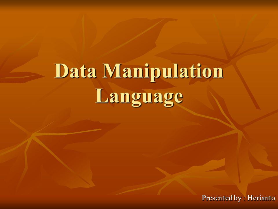 Data Manipulation Language Presented by : Herianto