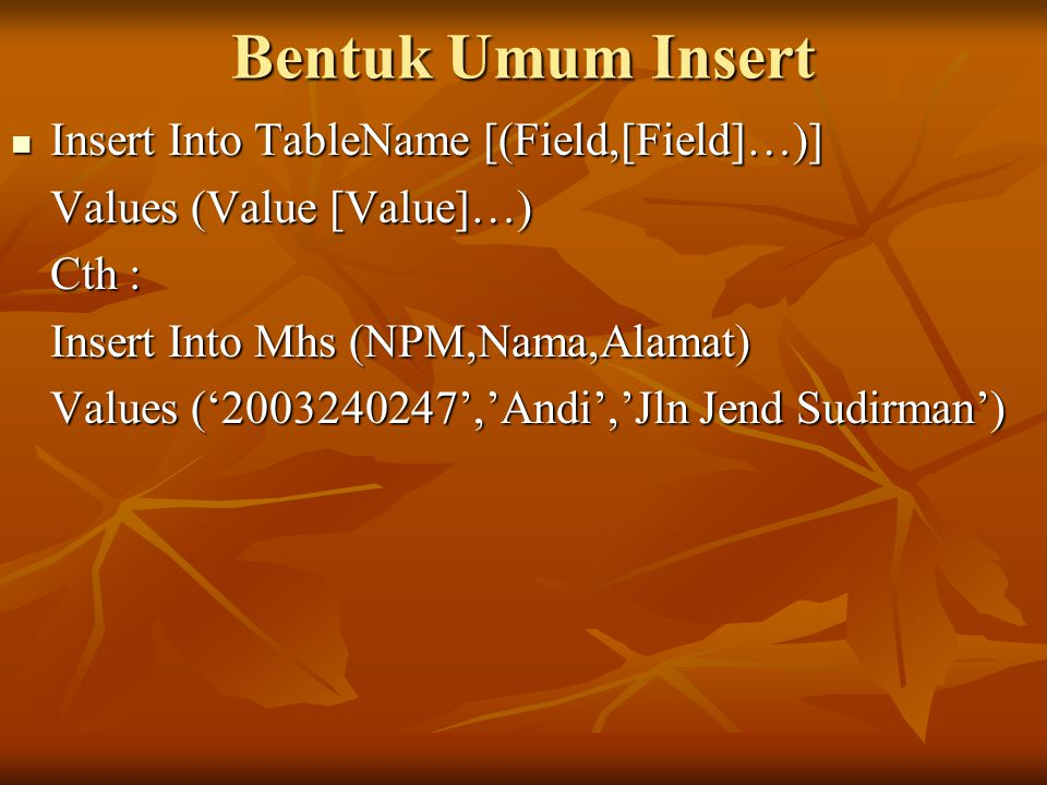 Bentuk Umum Insert Insert Into TableName [(Field,[Field]…)] Insert Into TableName [(Field,[Field]…)] Values (Value [Value]…) Cth : Insert Into Mhs (NP