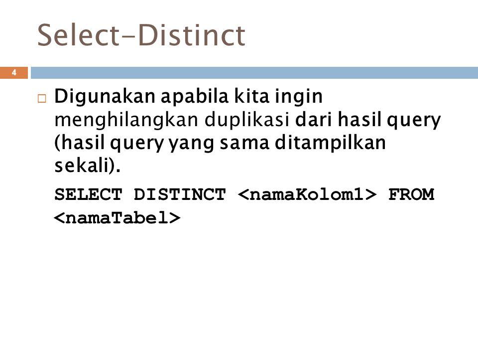 Select-Distinct 4  Digunakan apabila kita ingin menghilangkan duplikasi dari hasil query (hasil query yang sama ditampilkan sekali).