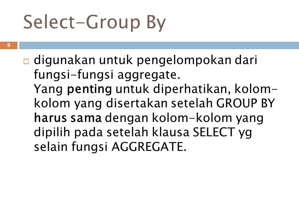 Select-Group By 9  digunakan untuk pengelompokan dari fungsi-fungsi aggregate.