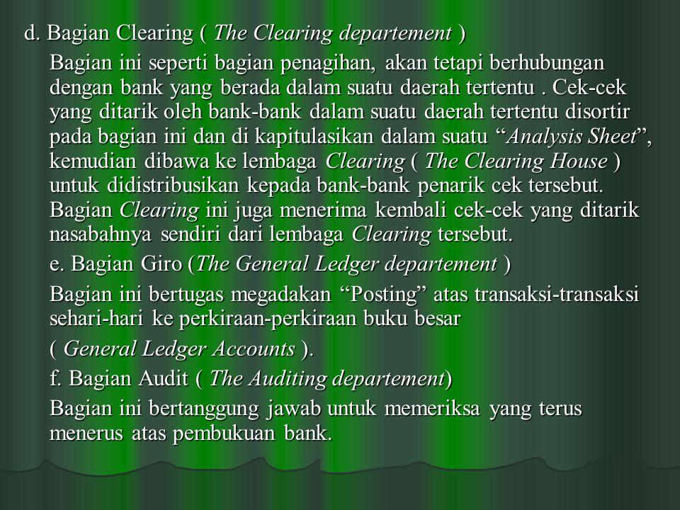 d. Bagian Clearing ( The Clearing departement ) Bagian ini seperti bagian penagihan, akan tetapi berhubungan dengan bank yang berada dalam suatu daera
