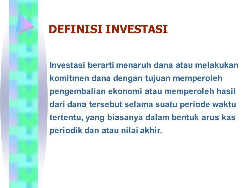 Investasi berarti menaruh dana atau melakukan komitmen dana dengan tujuan memperoleh pengembalian ekonomi atau memperoleh hasil dari dana tersebut selama suatu periode waktu tertentu, yang biasanya dalam bentuk arus kas periodik dan atau nilai akhir.