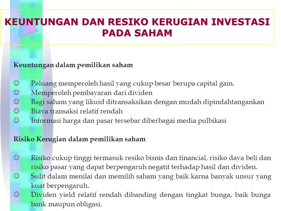 Keuntungan dalam pemilikan saham JPeluang memperoleh hasil yang cukup besar berupa capital gain.