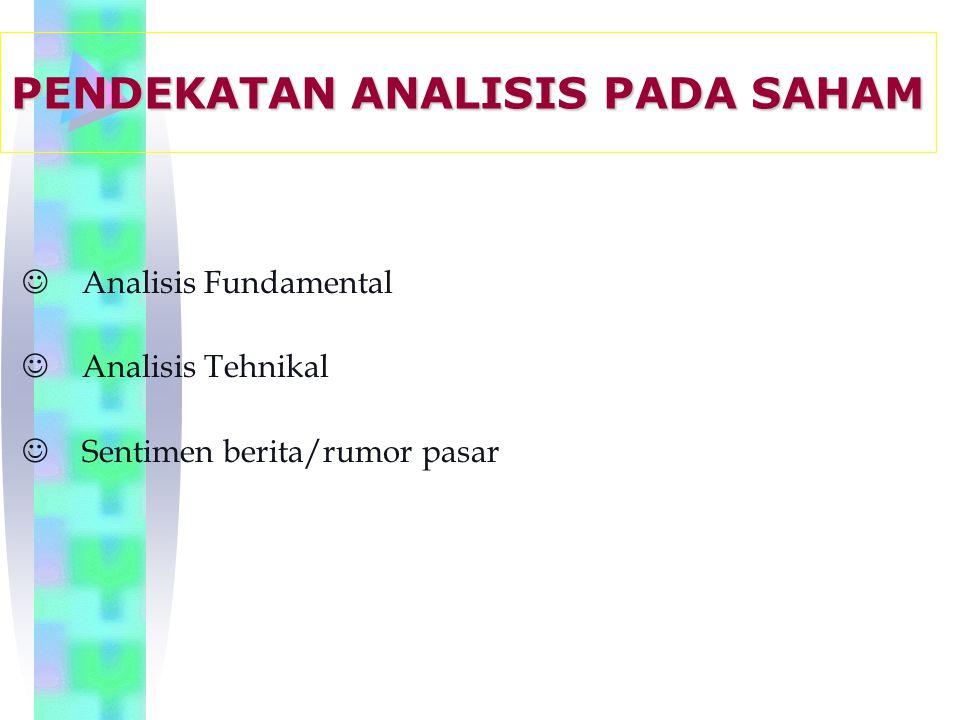 JAnalisis Fundamental JAnalisis Tehnikal JSentimen berita/rumor pasar PENDEKATAN ANALISIS PADA SAHAM
