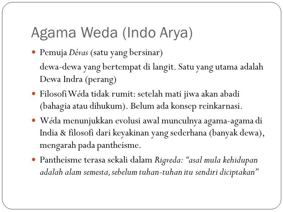 Agama Weda (Indo Arya) Pemuja Dévas (satu yang bersinar) dewa-dewa yang bertempat di langit. Satu yang utama adalah Dewa Indra (perang) Filosofi Wéda
