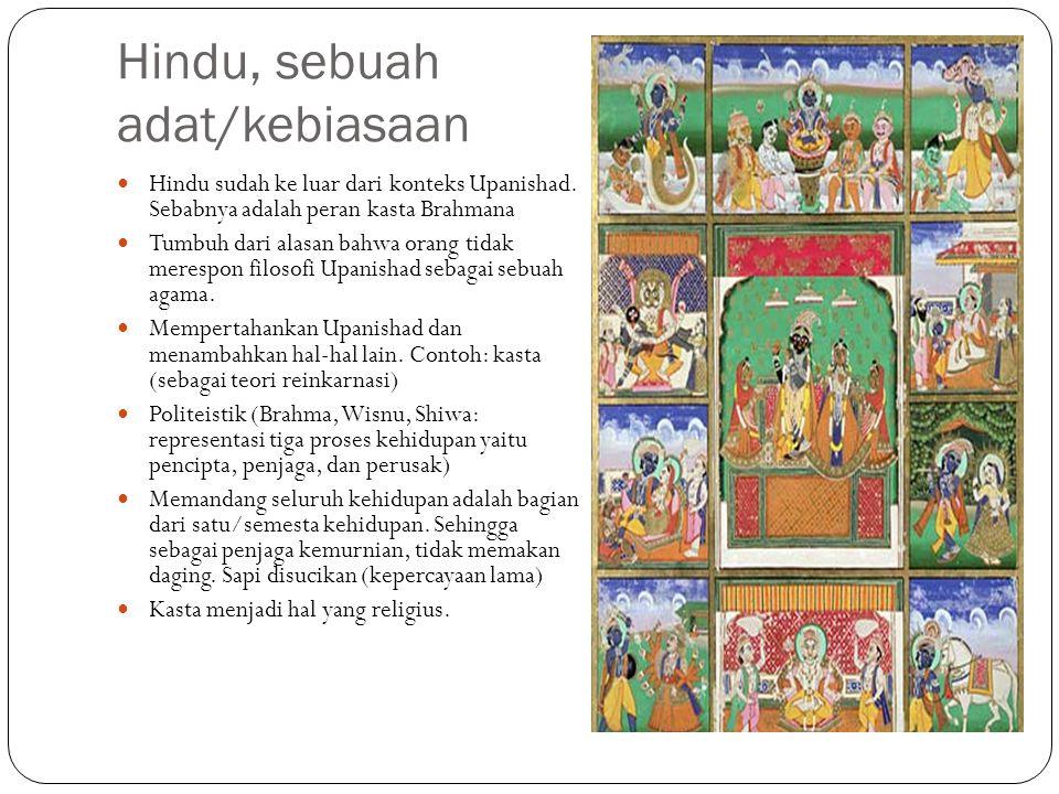 Hindu, sebuah adat/kebiasaan Hindu sudah ke luar dari konteks Upanishad. Sebabnya adalah peran kasta Brahmana Tumbuh dari alasan bahwa orang tidak mer