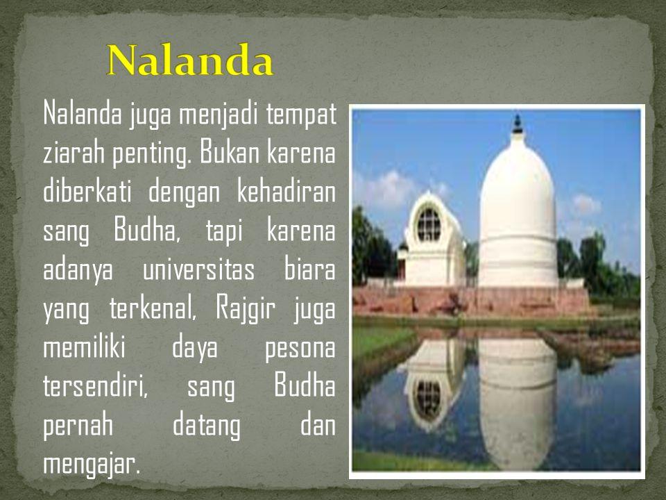 Nalanda juga menjadi tempat ziarah penting. Bukan karena diberkati dengan kehadiran sang Budha, tapi karena adanya universitas biara yang terkenal, Ra