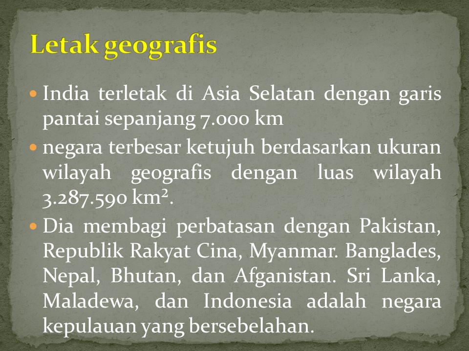 India terletak di Asia Selatan dengan garis pantai sepanjang 7.000 km negara terbesar ketujuh berdasarkan ukuran wilayah geografis dengan luas wilayah