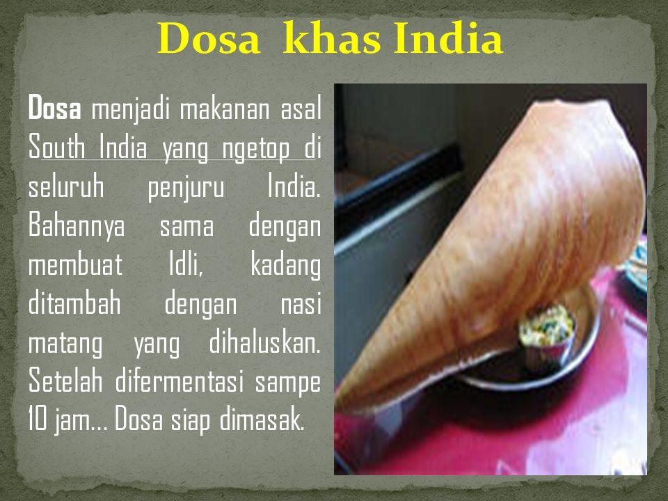 Dosa khas India Dosa menjadi makanan asal South India yang ngetop di seluruh penjuru India. Bahannya sama dengan membuat Idli, kadang ditambah dengan