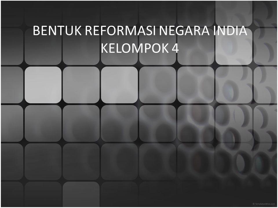 BENTUK REFORMASI NEGARA INDIA KELOMPOK 4