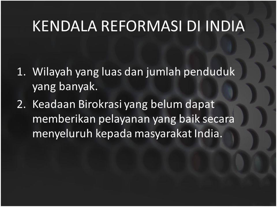 KENDALA REFORMASI DI INDIA 1.Wilayah yang luas dan jumlah penduduk yang banyak. 2.Keadaan Birokrasi yang belum dapat memberikan pelayanan yang baik se