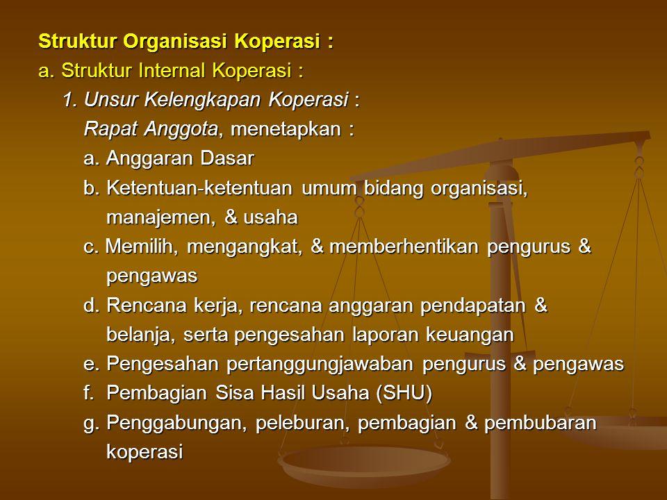 Struktur Organisasi Koperasi : a. Struktur Internal Koperasi : 1. Unsur Kelengkapan Koperasi : 1. Unsur Kelengkapan Koperasi : Rapat Anggota, menetapk