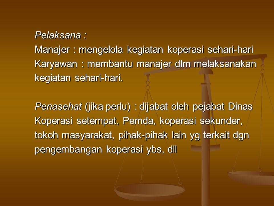 Pelaksana : Pelaksana : Manajer : mengelola kegiatan koperasi sehari-hari Manajer : mengelola kegiatan koperasi sehari-hari Karyawan : membantu manaje