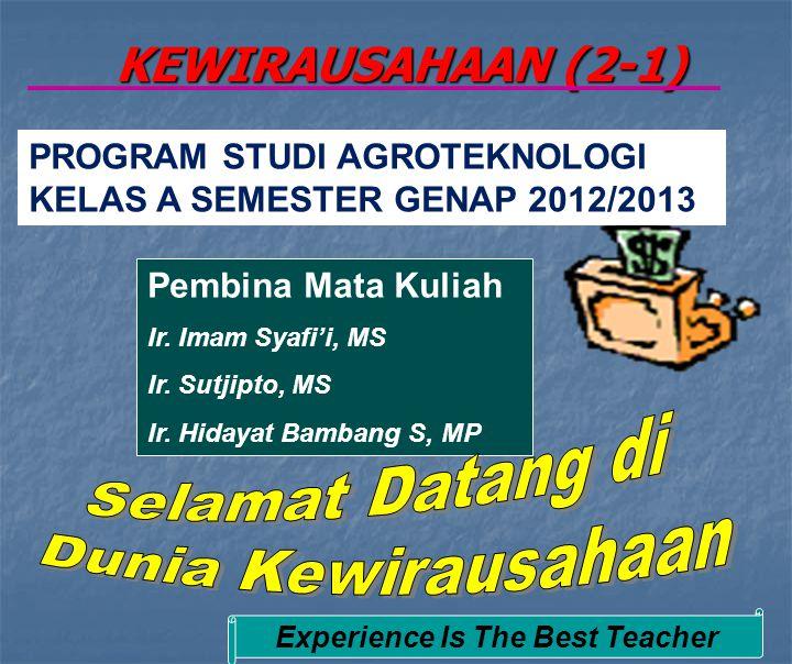 KEWIRAUSAHAAN (2-1) PROGRAM STUDI AGROTEKNOLOGI KELAS A SEMESTER GENAP 2012/2013 Pembina Mata Kuliah Ir.