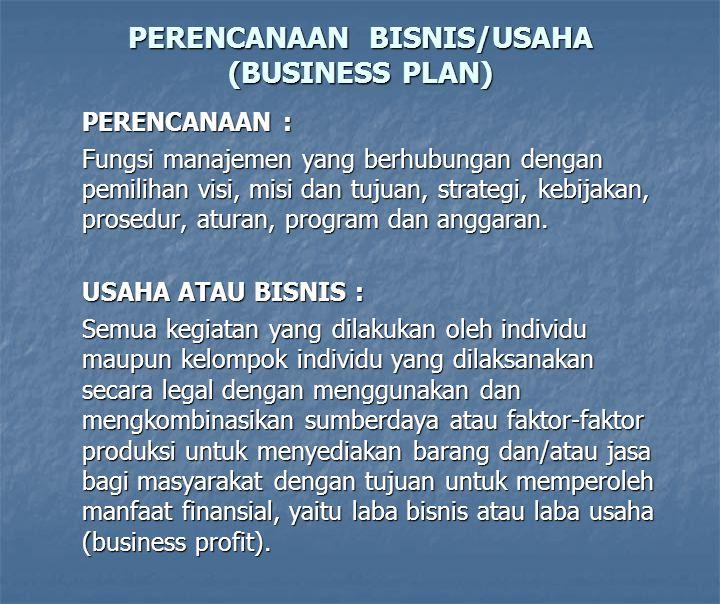 PERENCANAAN BISNIS/USAHA (BUSINESS PLAN) PERENCANAAN : Fungsi manajemen yang berhubungan dengan pemilihan visi, misi dan tujuan, strategi, kebijakan, prosedur, aturan, program dan anggaran.